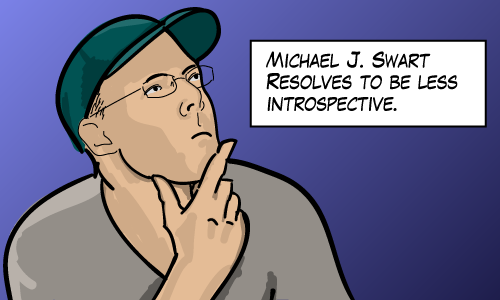 Michael J. Swart (looking introspective) resolves to be less introspective.
