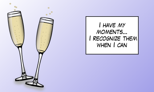 "Two champagne glasses captioned: ""I have my moments... I recognize them when I can"""