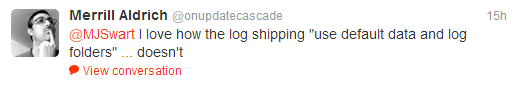 "I love how the log shipping ""use default data and log folders"" ... doesn't"