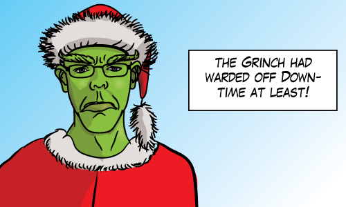 the Grinch had warded off downtime at least